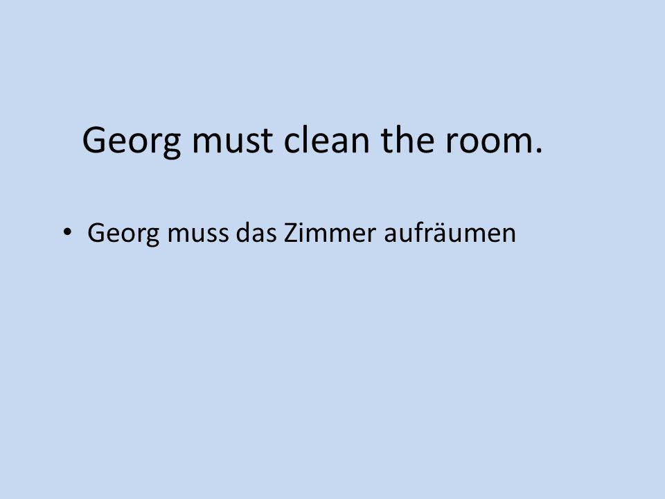 Georg must clean the room.
