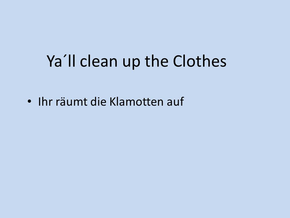 Ya´ll clean up the Clothes