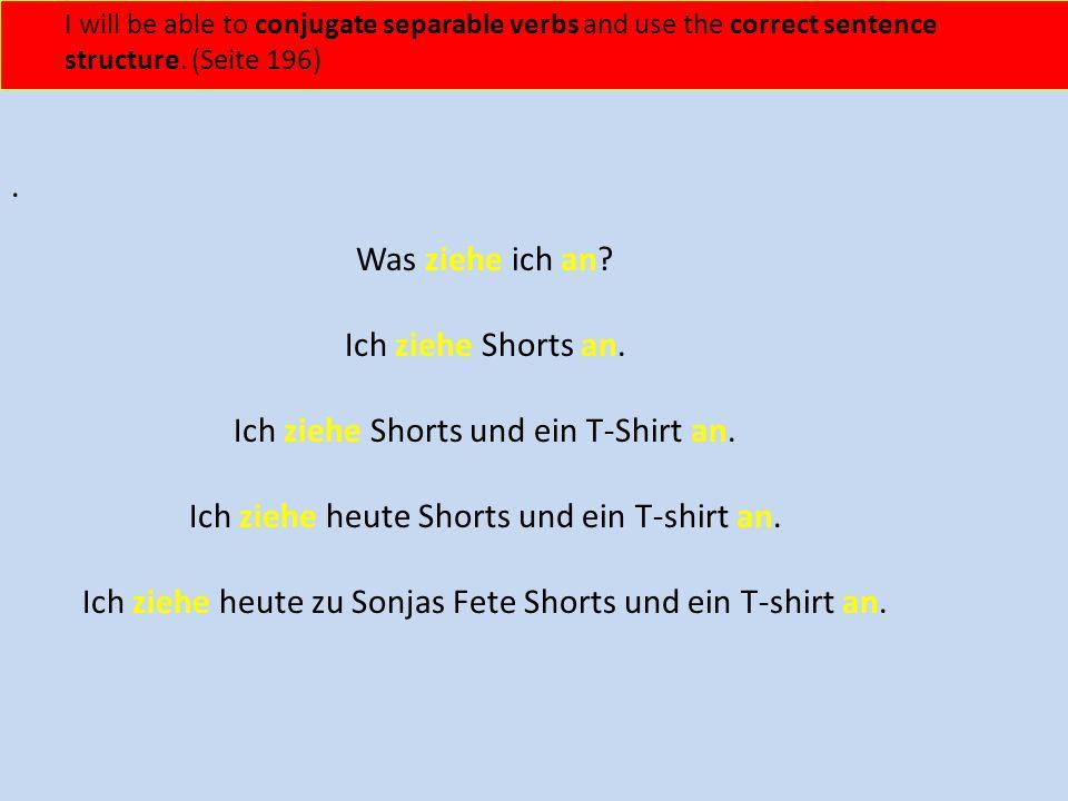 Ich ziehe Shorts und ein T-Shirt an.