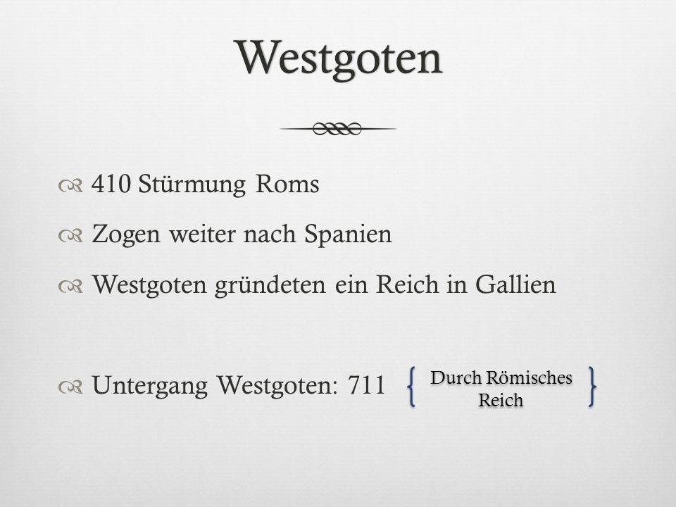 Westgoten 410 Stürmung Roms Zogen weiter nach Spanien