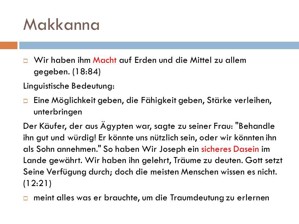Makkanna Wir haben ihm Macht auf Erden und die Mittel zu allem gegeben. (18:84) Linguistische Bedeutung: