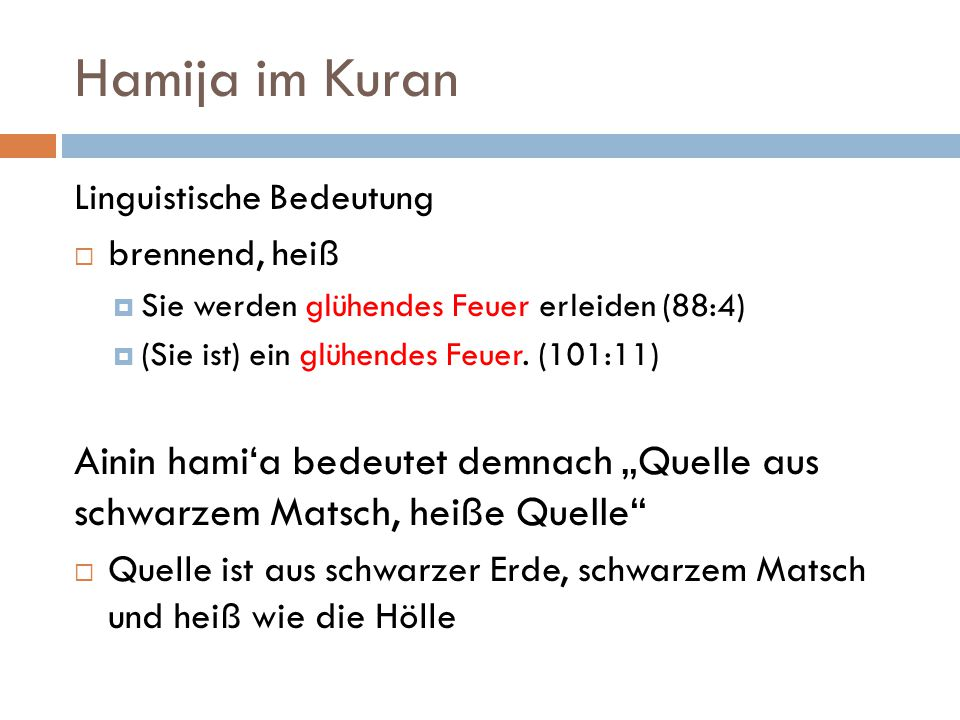 Hamija im Kuran Linguistische Bedeutung. brennend, heiß. Sie werden glühendes Feuer erleiden (88:4)