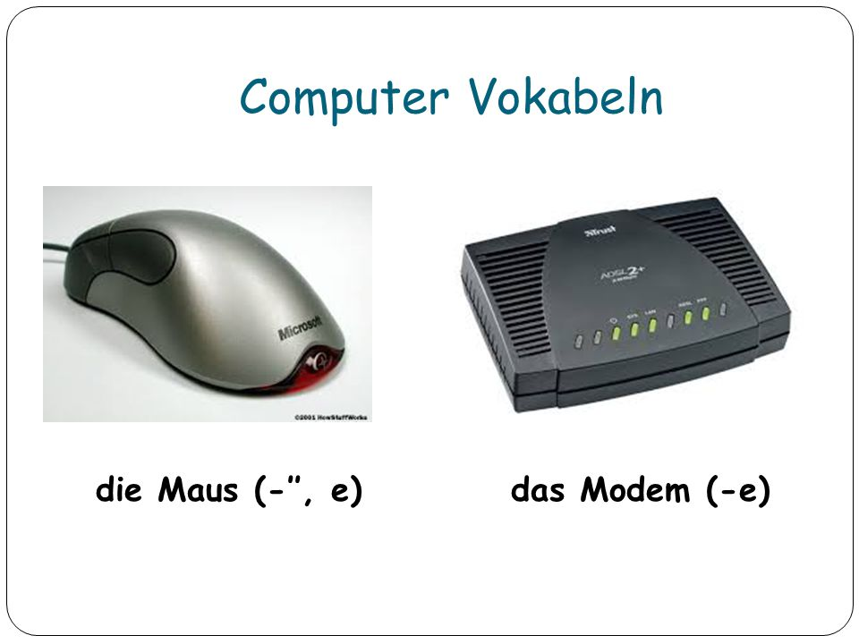 Computer Vokabeln die Maus (-'', e) das Modem (-e)