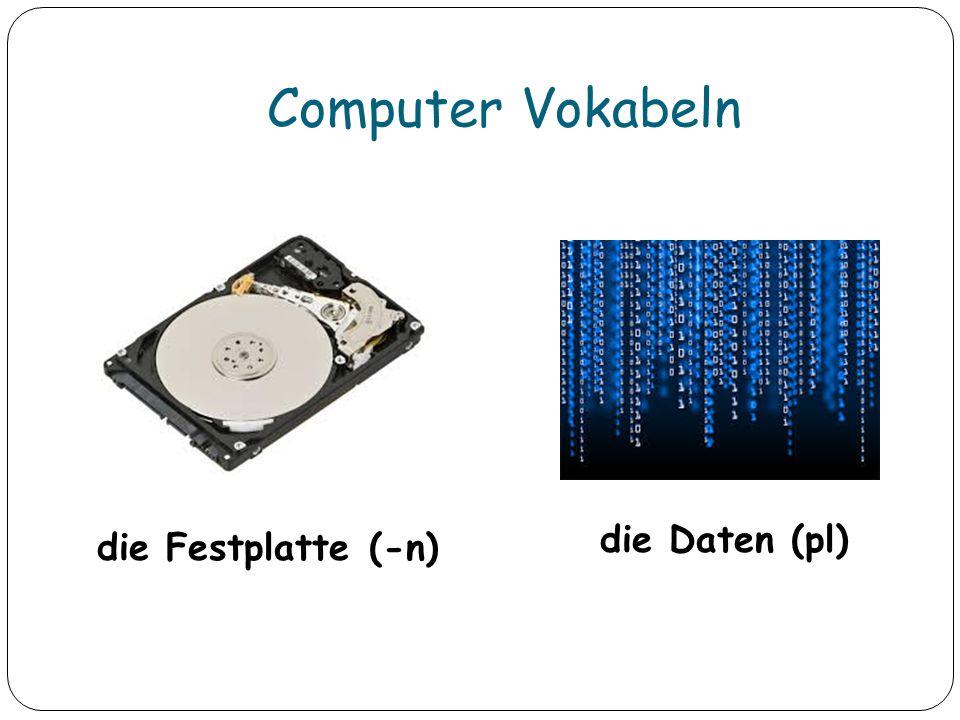Computer Vokabeln die Daten (pl) die Festplatte (-n)