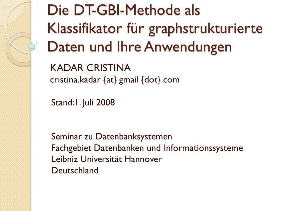 Die DT-GBI-Methode als Klassifikator für graphstrukturierte Daten und Ihre Anwendungen