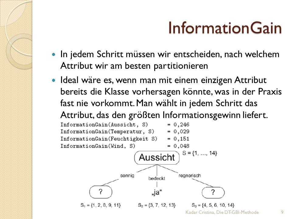 InformationGain In jedem Schritt müssen wir entscheiden, nach welchem Attribut wir am besten partitionieren.