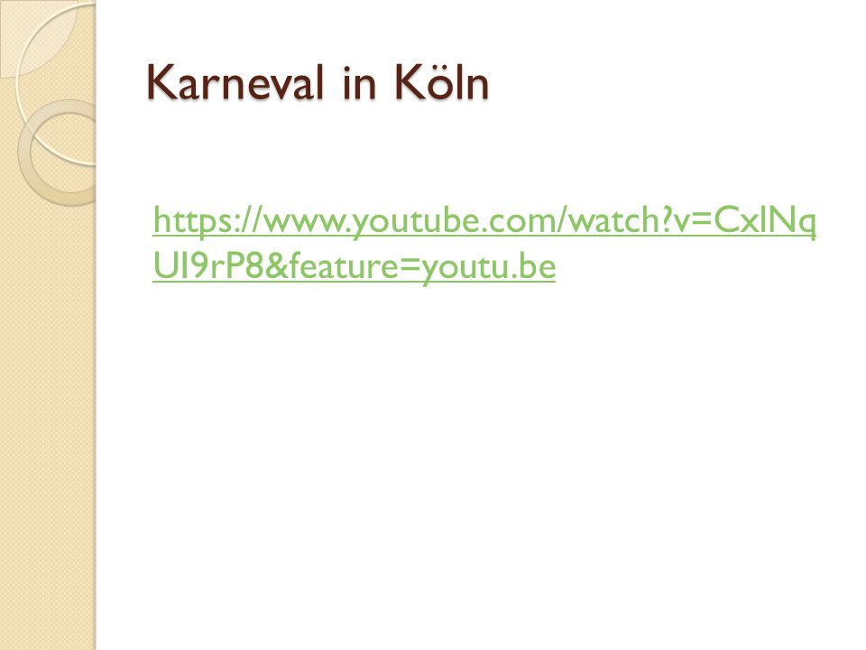 Karneval in Köln https://www.youtube.com/watch v=CxlNq UI9rP8&feature=youtu.be