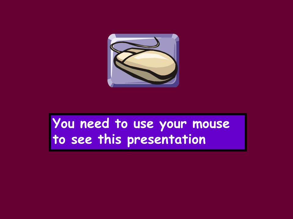 You need to use your mouse to see this presentation
