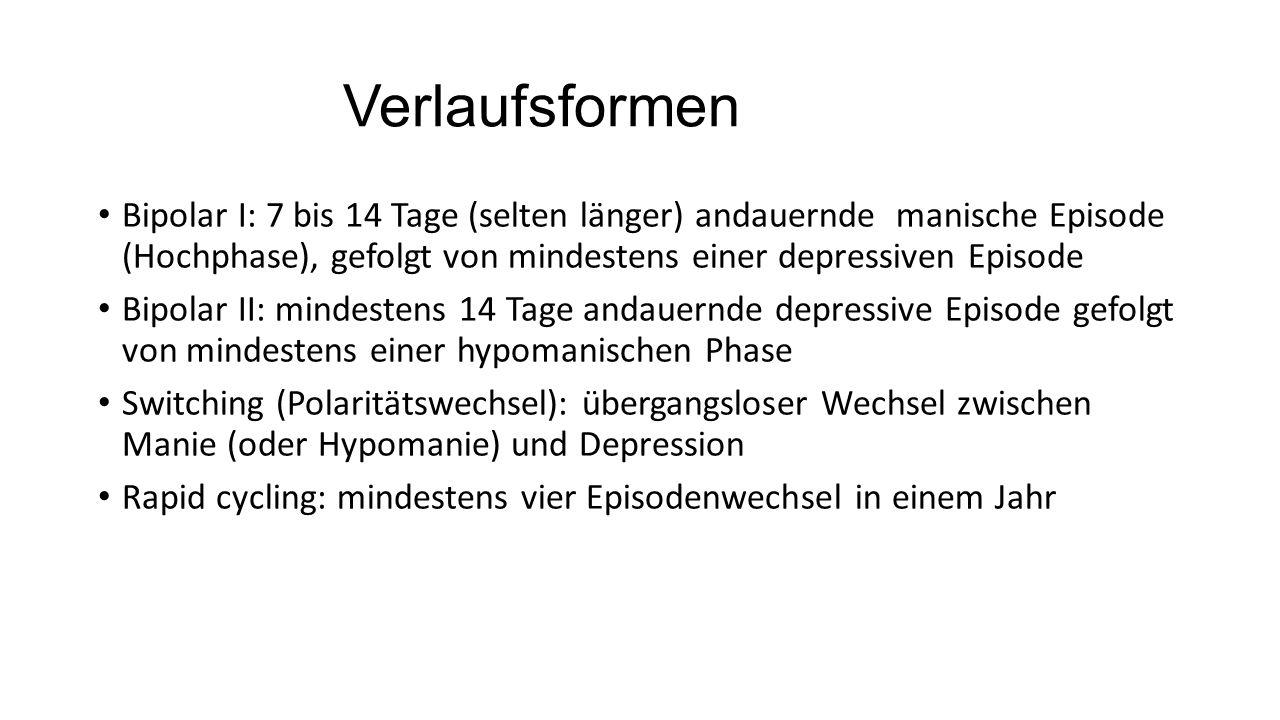 Verlaufsformen Bipolar I: 7 bis 14 Tage (selten länger) andauernde manische Episode (Hochphase), gefolgt von mindestens einer depressiven Episode.
