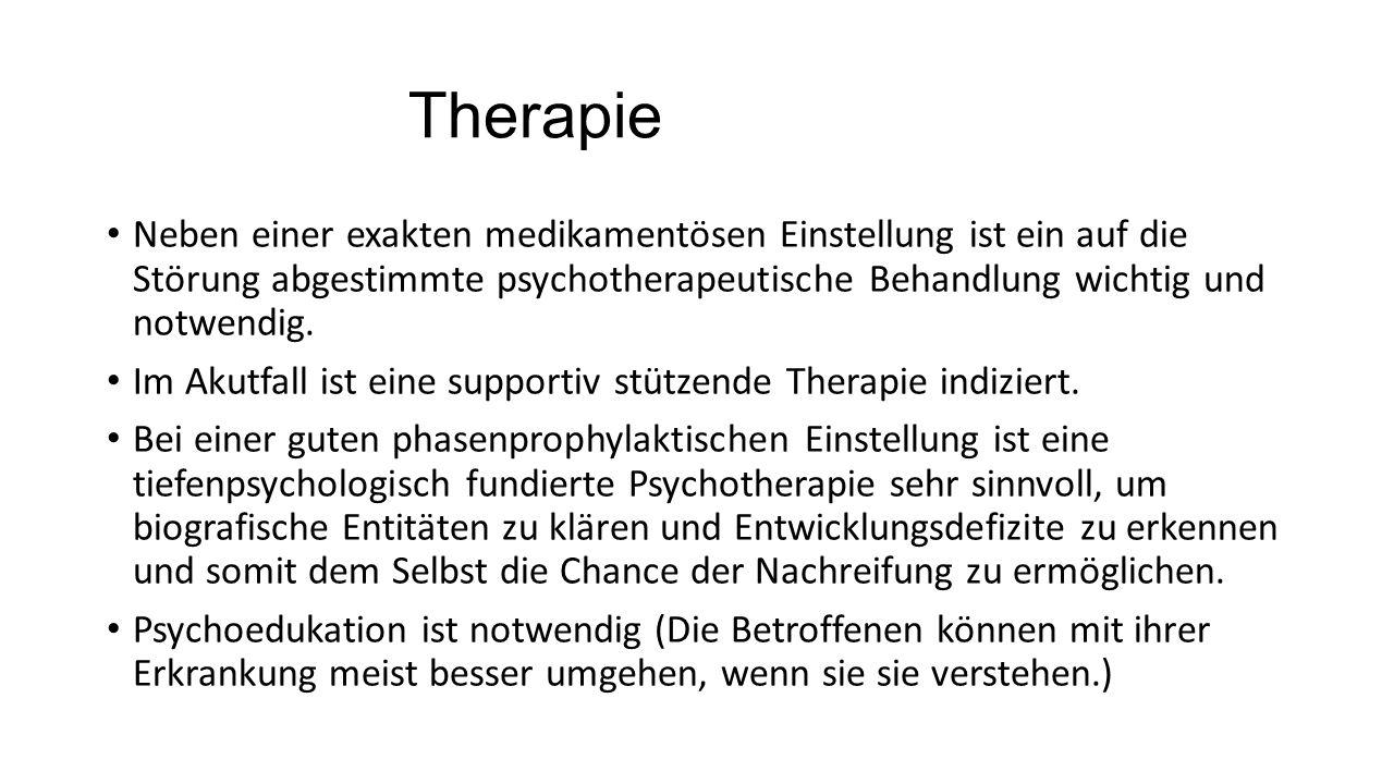 Therapie Neben einer exakten medikamentösen Einstellung ist ein auf die Störung abgestimmte psychotherapeutische Behandlung wichtig und notwendig.