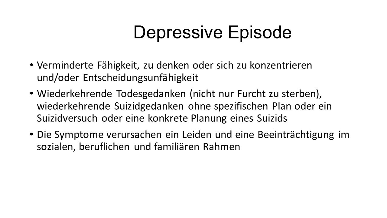 Depressive Episode Verminderte Fähigkeit, zu denken oder sich zu konzentrieren und/oder Entscheidungsunfähigkeit.