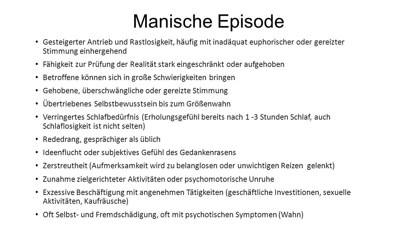Manische Episode Gesteigerter Antrieb und Rastlosigkeit, häufig mit inadäquat euphorischer oder gereizter Stimmung einhergehend.