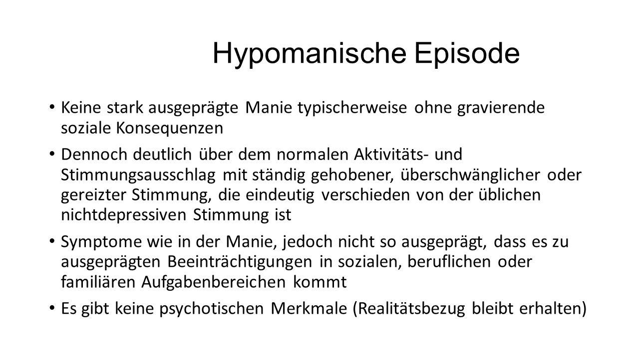 Hypomanische Episode Keine stark ausgeprägte Manie typischerweise ohne gravierende soziale Konsequenzen.