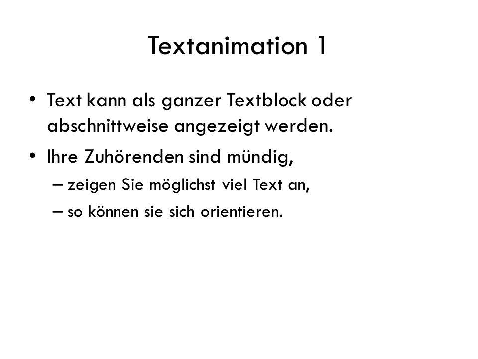 Textanimation 1 Text kann als ganzer Textblock oder abschnittweise angezeigt werden. Ihre Zuhörenden sind mündig,