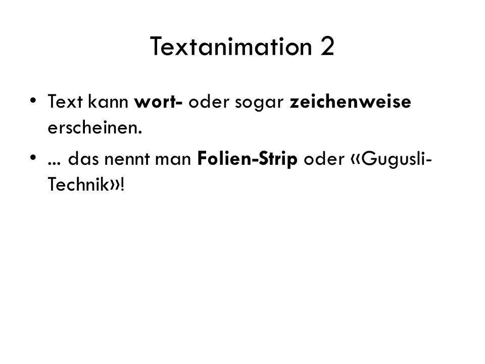 Textanimation 2 Text kann wort- oder sogar zeichenweise erscheinen.