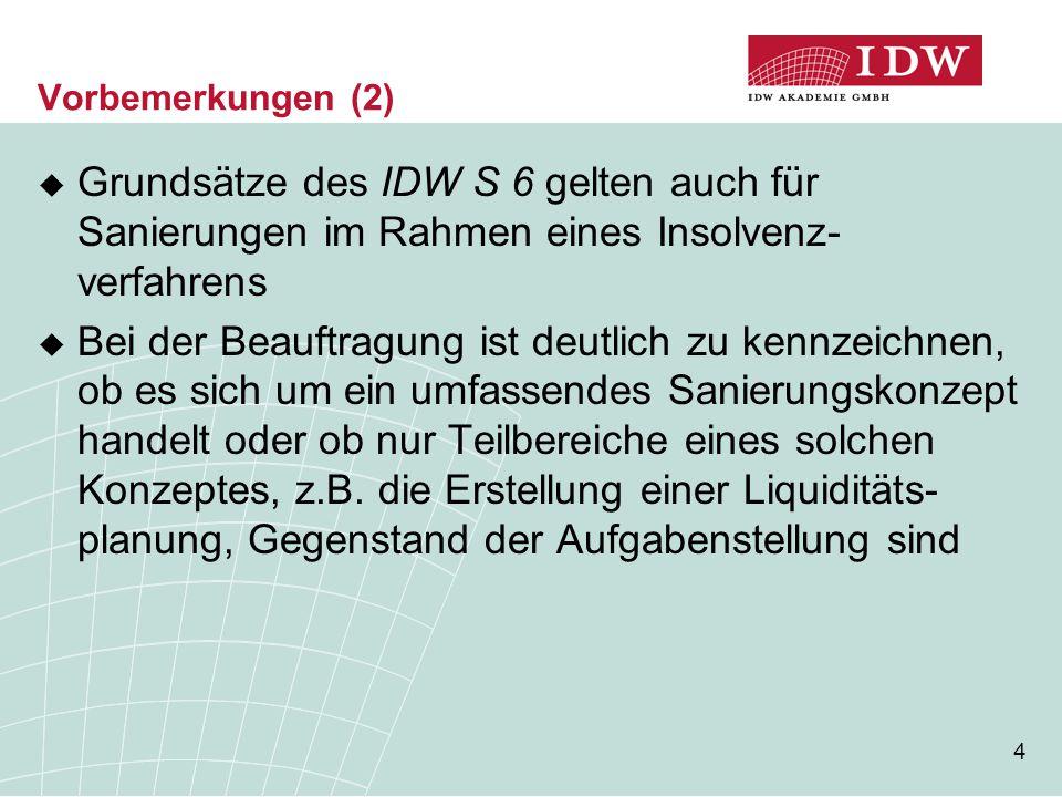 Vorbemerkungen (2) Grundsätze des IDW S 6 gelten auch für Sanierungen im Rahmen eines Insolvenz-verfahrens.
