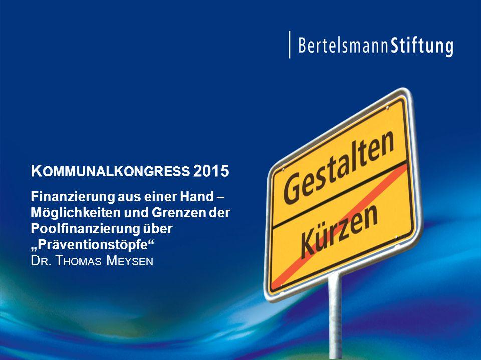 """Kommunalkongress 2015 Finanzierung aus einer Hand – Möglichkeiten und Grenzen der Poolfinanzierung über """"Präventionstöpfe Dr."""