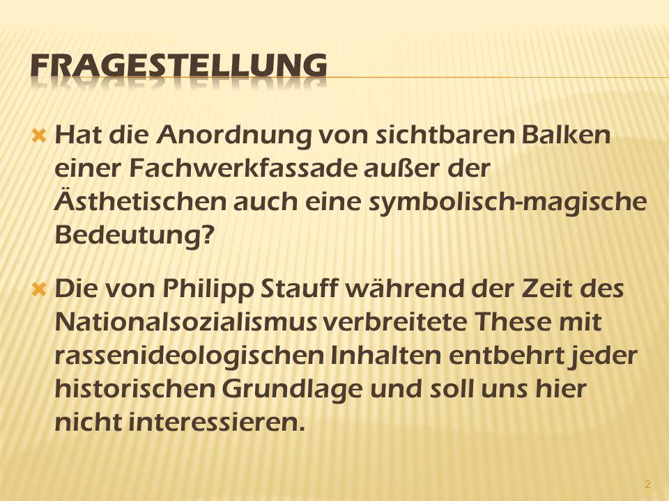 Fragestellung Hat die Anordnung von sichtbaren Balken einer Fachwerkfassade außer der Ästhetischen auch eine symbolisch-magische Bedeutung