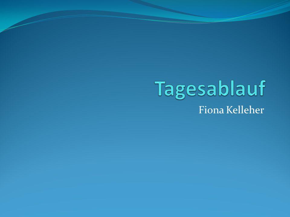 Tagesablauf Fiona Kelleher