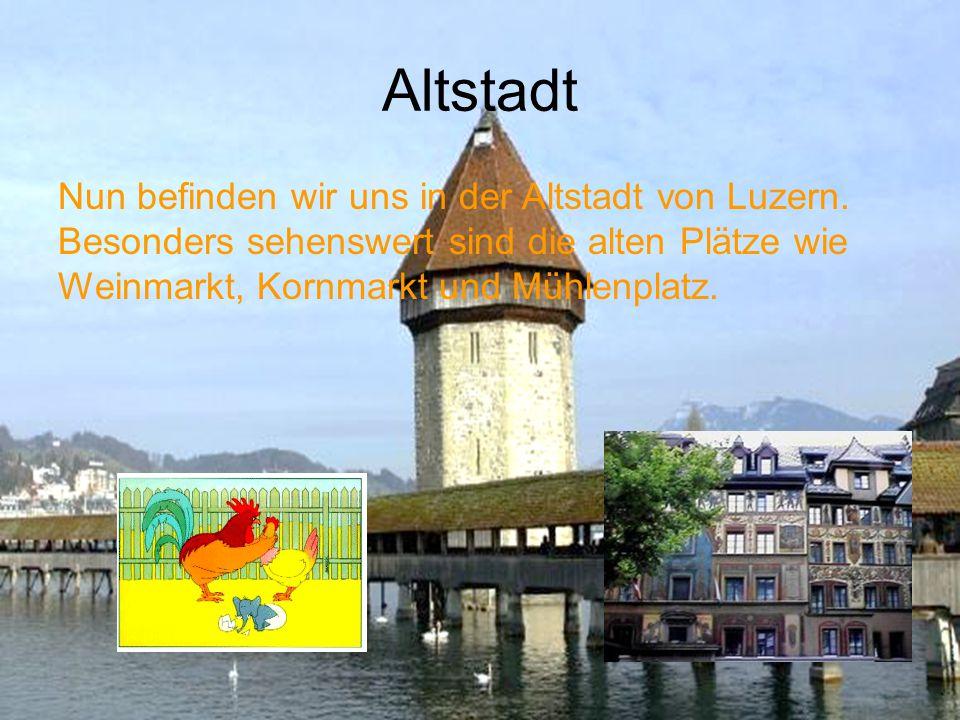 Altstadt Nun befinden wir uns in der Altstadt von Luzern.