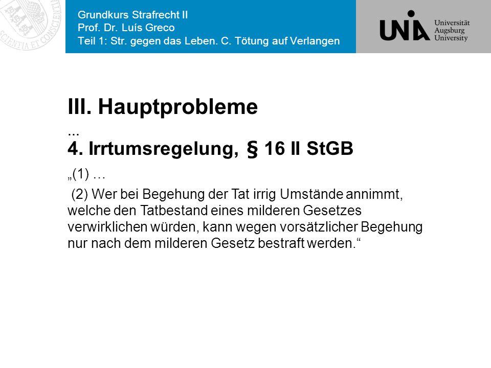 "III. Hauptprobleme 4. Irrtumsregelung, § 16 II StGB ""(1) …"