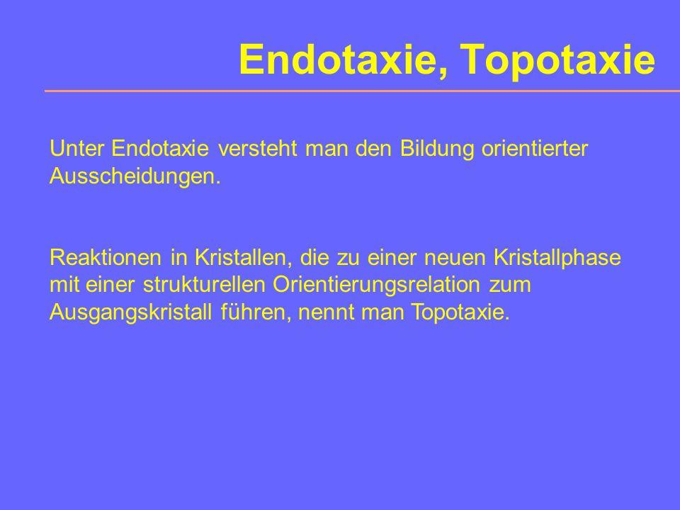 Endotaxie, Topotaxie Unter Endotaxie versteht man den Bildung orientierter Ausscheidungen.