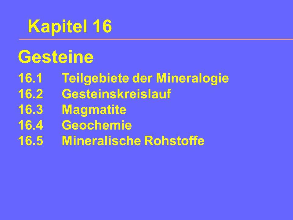 Kapitel 16 Gesteine 16.1 Teilgebiete der Mineralogie