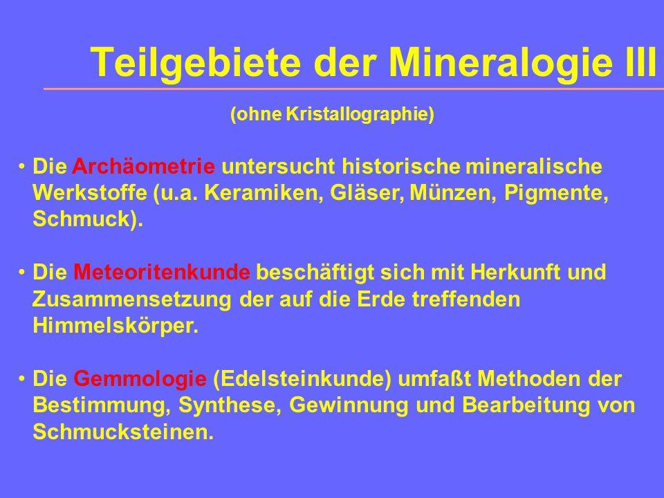 Teilgebiete der Mineralogie III