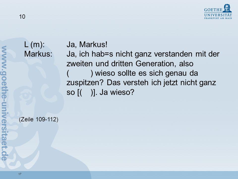 10 L (m): Ja, Markus! Markus: Ja, ich hab=s nicht ganz verstanden mit der zweiten und dritten Generation, also.
