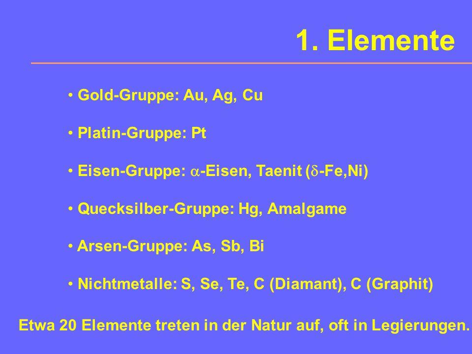 1. Elemente Gold-Gruppe: Au, Ag, Cu Platin-Gruppe: Pt