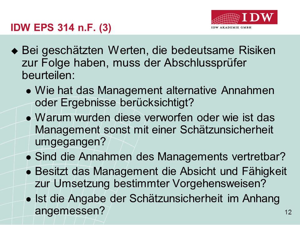 IDW EPS 314 n.F. (3) Bei geschätzten Werten, die bedeutsame Risiken zur Folge haben, muss der Abschlussprüfer beurteilen: