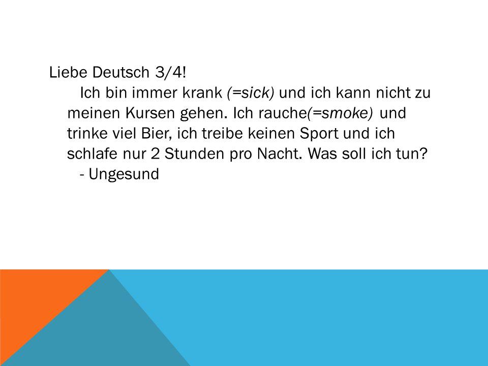 Liebe Deutsch 3/4. Ich bin immer krank (=sick) und ich kann nicht zu meinen Kursen gehen.