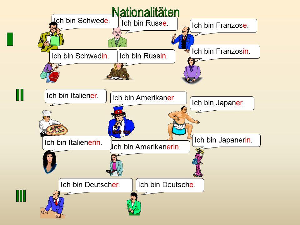 Nationalitäten I II III Ich bin Schwede. Ich bin Russe.