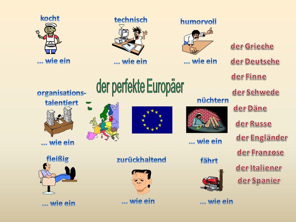 kocht technisch. humorvoll. der Grieche. ... wie ein. ... wie ein. ... wie ein. der Deutsche.