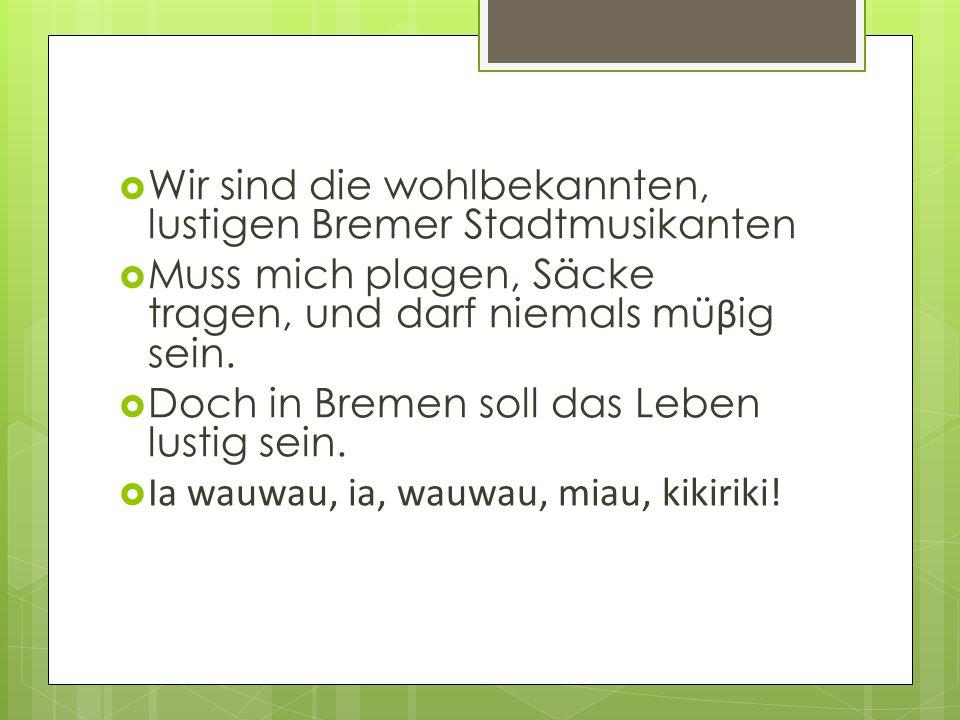 Wir sind die wohlbekannten, lustigen Bremer Stadtmusikanten