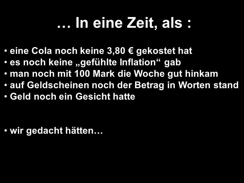 … In eine Zeit, als : eine Cola noch keine 3,80 € gekostet hat