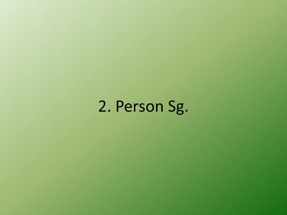 2. Person Sg.