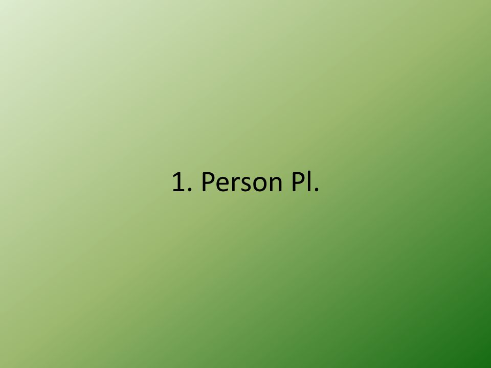 1. Person Pl.