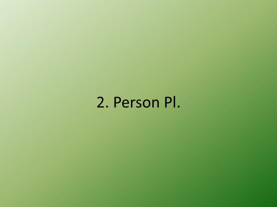 2. Person Pl.