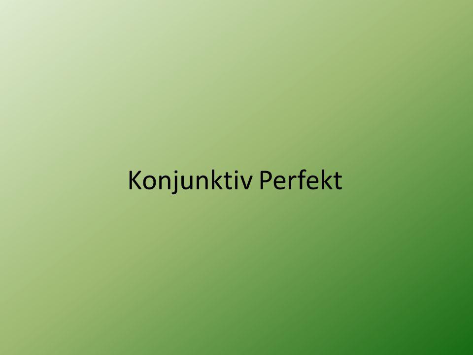Konjunktiv Perfekt