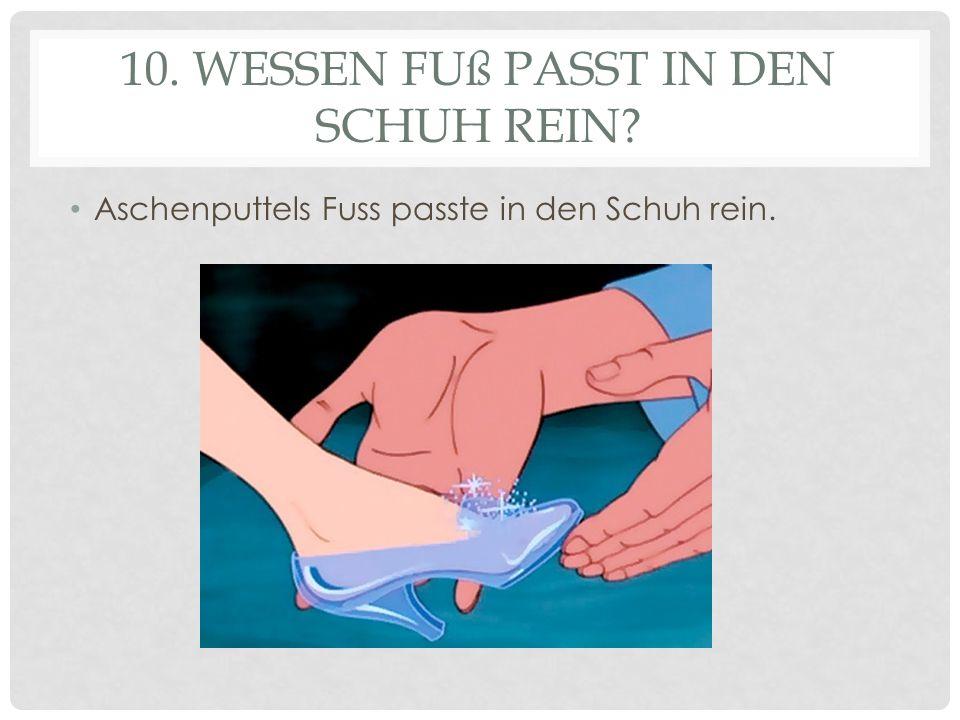 10. Wessen Fuß passt in den Schuh rein