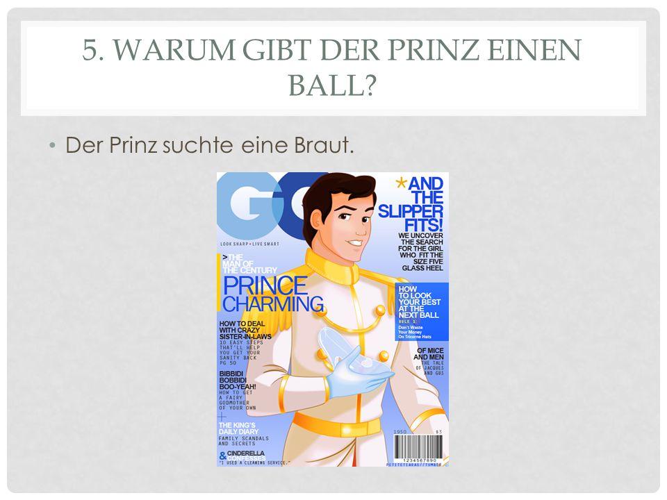 5. Warum gibt der Prinz einen Ball