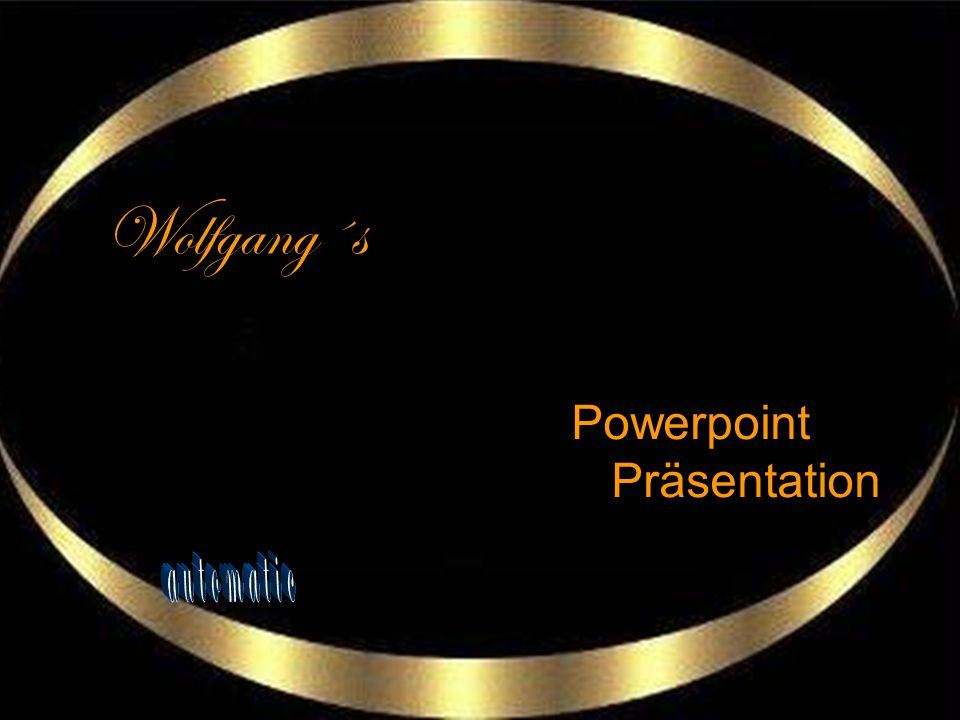 Wolfgang´s Powerpoint Präsentation automatic