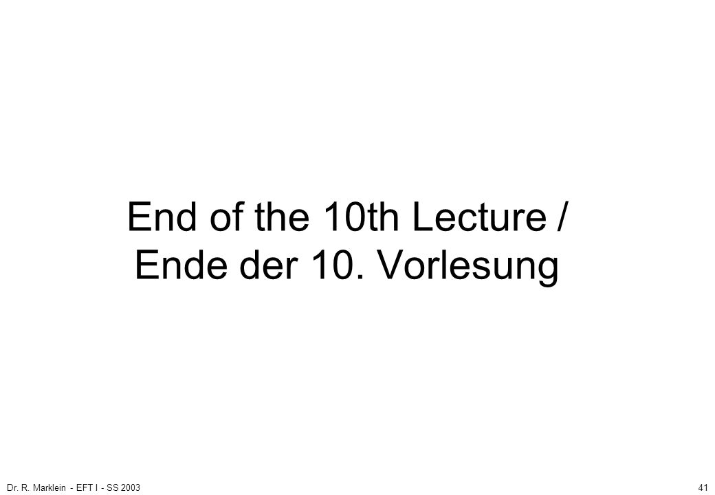 End of the 10th Lecture / Ende der 10. Vorlesung