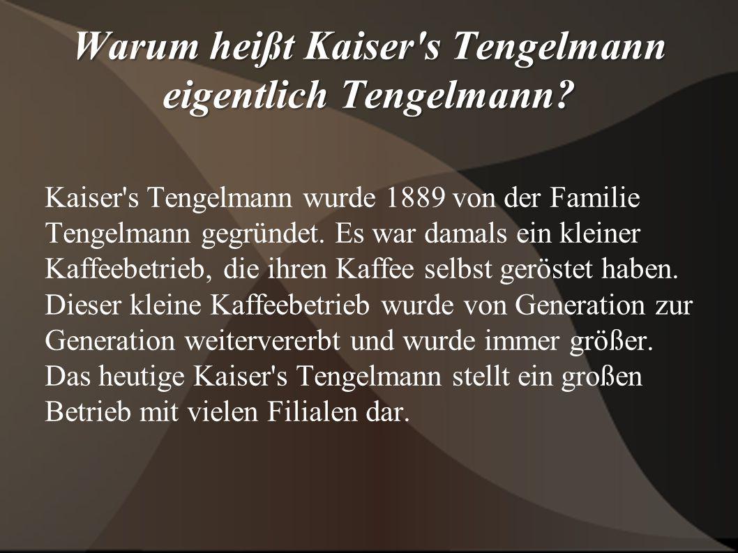 Warum heißt Kaiser s Tengelmann eigentlich Tengelmann