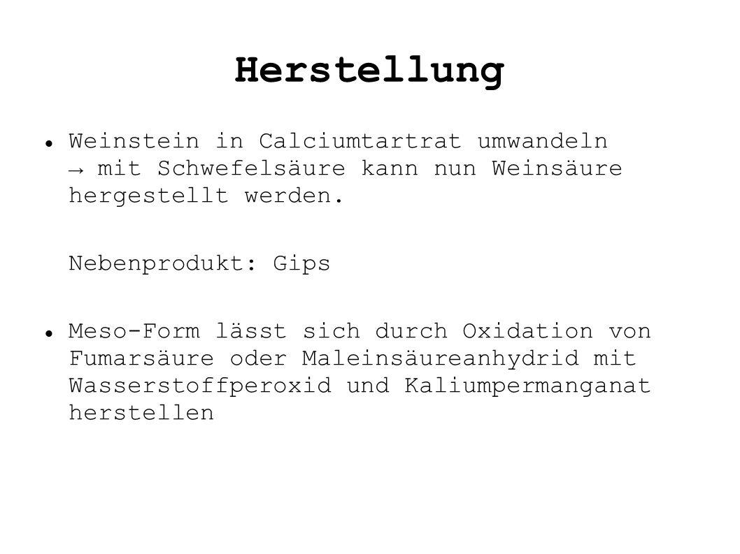 Herstellung Weinstein in Calciumtartrat umwandeln → mit Schwefelsäure kann nun Weinsäure hergestellt werden.