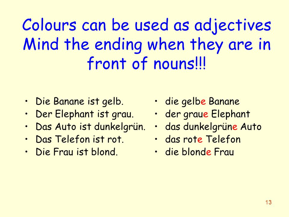 Colours can be used as adjectives Mind the ending when they are in front of nouns!!!