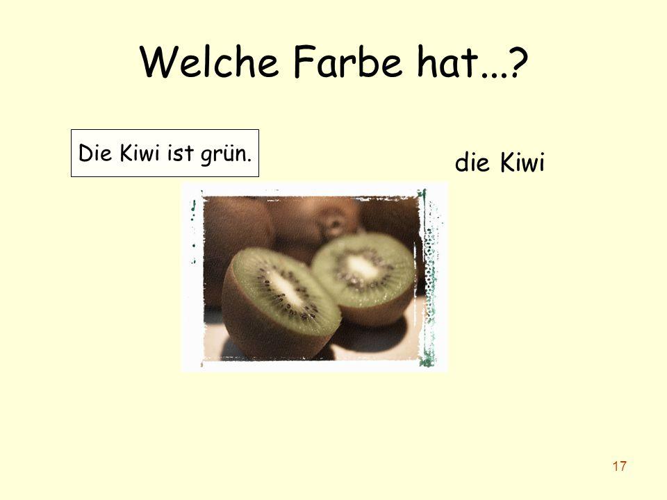 Welche Farbe hat... Die Kiwi ist grün. die Kiwi
