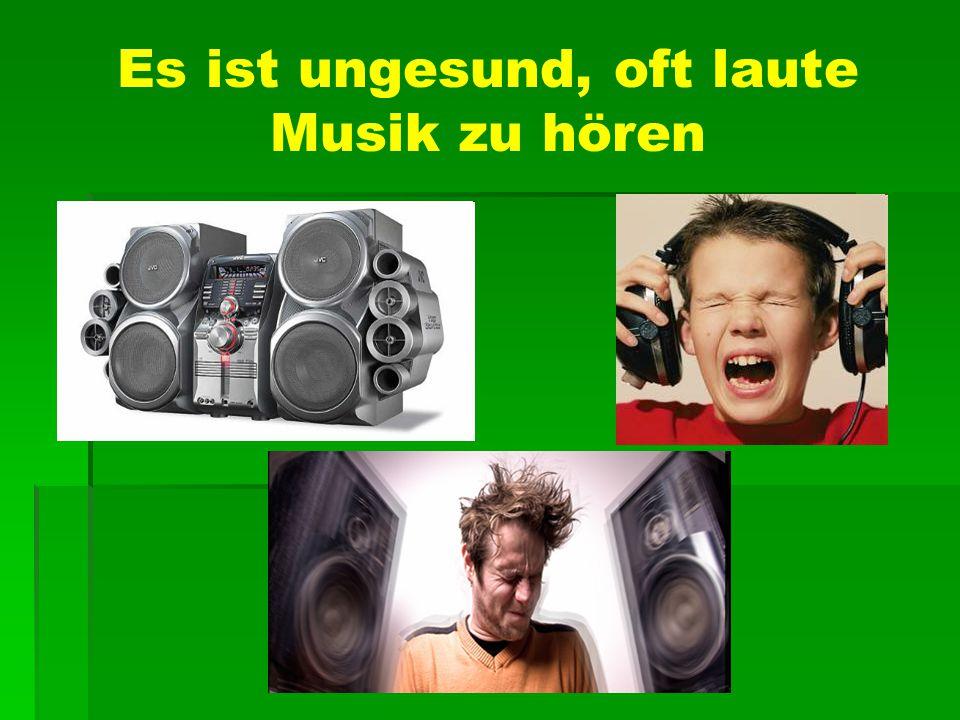 Es ist ungesund, oft laute Musik zu hören