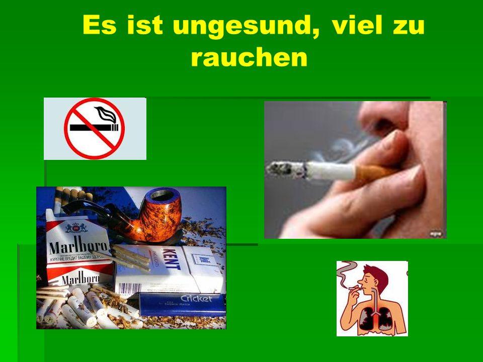 Es ist ungesund, viel zu rauchen
